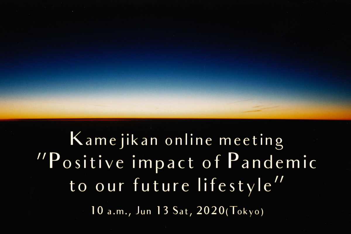 "Kamejikan Online Meeting ""Positive Impact Of Pandemic To Our Future Lifestyle"""